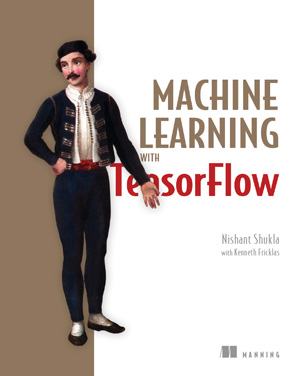 Machine Learning with TensorFlow, MEAP Edition, Version 10
