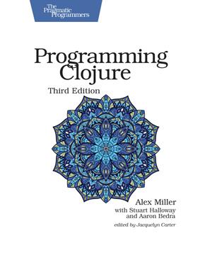 Programming Clojure, 3rd Edition